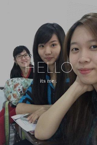 HELLO its me..