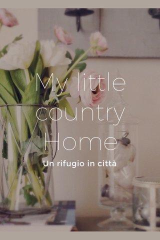 My little country Home Un rifugio in città