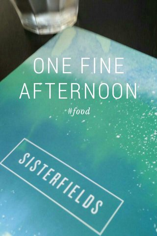 ONE FINE AFTERNOON #food