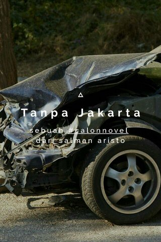 Tanpa Jakarta sebuah #calonnovel dari salman aristo