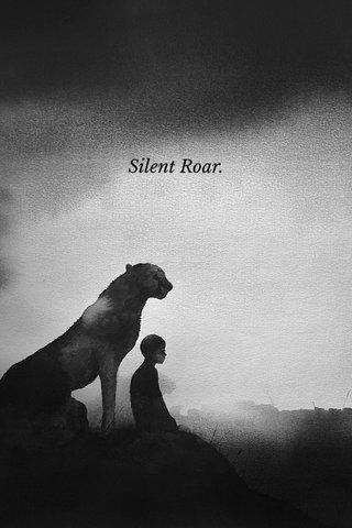 Silent Roar.