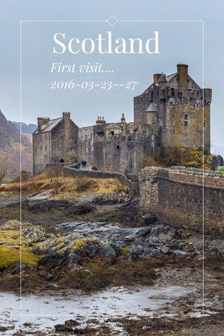 Scotland First visit.... 2016-03-23--27