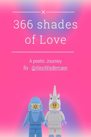 366 shades of Love A poetic Journey By : @AlexiWiedemann