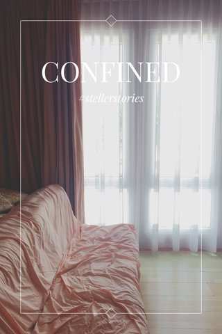 CONFINED #stellerstories