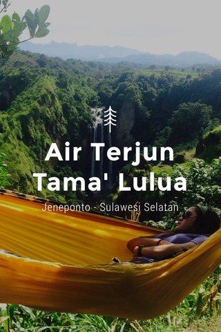 Air Terjun Tama' Lulua Jeneponto - Sulawesi Selatan