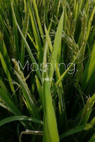 Morning, you!