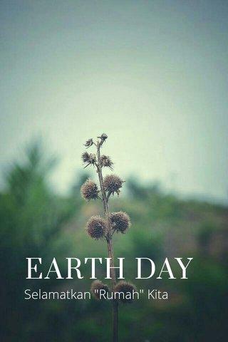 """EARTH DAY Selamatkan """"Rumah"""" Kita"""
