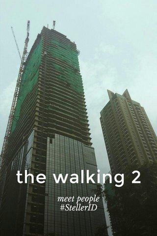 the walking 2 meet people #StellerID