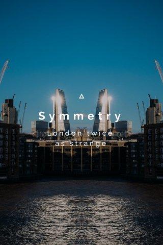 Symmetry London twice as strange