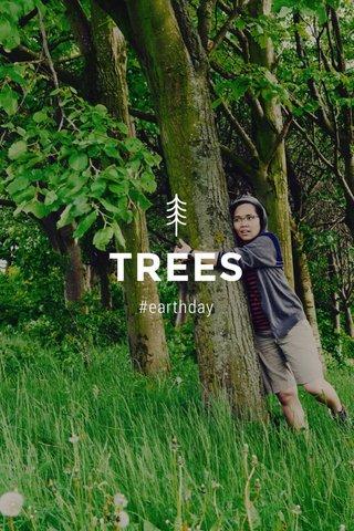 TREES #earthday