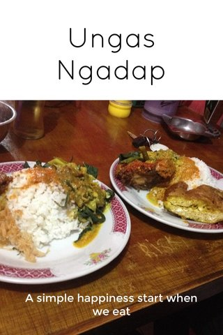 Ungas Ngadap A simple happiness start when we eat