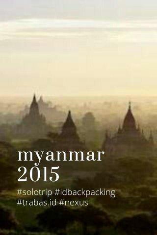 myanmar 2015 #solotrip #idbackpacking #trabas.id #nexus
