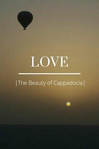 LOVE |The Beauty of Cappadocia|
