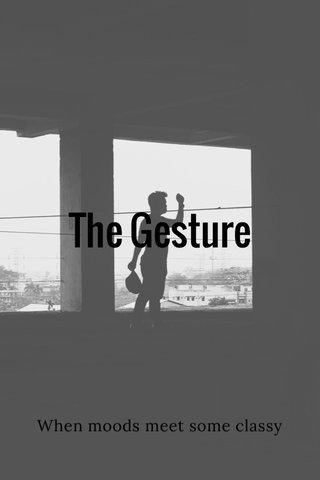 The Gesture When moods meet some classy