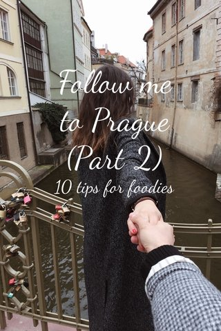 Follow me to Prague (Part 2) 10 tips for foodies
