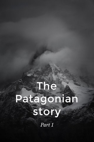 The Patagonian story Part 1