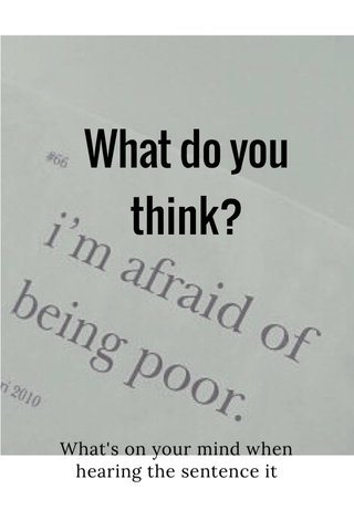 What do you think? What's on your mind when hearing the sentence it