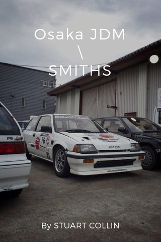 Osaka JDM \ SMITHS By STUART COLLIN