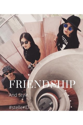FRIENDSHIP And Style #stellerID