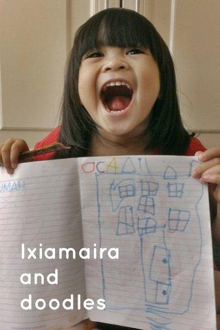 Ixiamaira and doodles