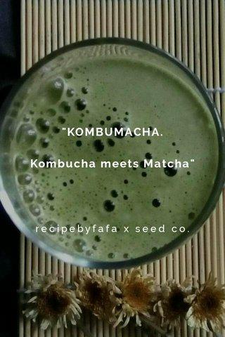 """KOMBUMACHA. Kombucha meets Matcha"" recipebyfafa x seed co."