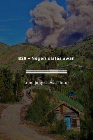 B29 - Negeri diatas awan Lumajang, Jawa Timur