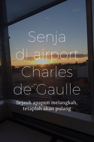 Senja di airport Charles de Gaulle Sejauh apapun melangkah, tetaplah akan pulang