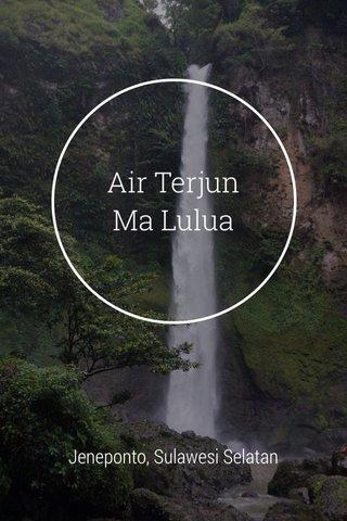 Air Terjun Ma Lulua Jeneponto, Sulawesi Selatan