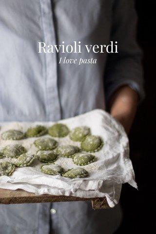 Ravioli verdi I love pasta
