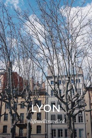 LYON #lifewelltravelled