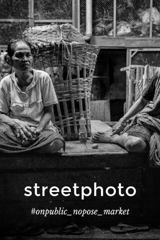 streetphoto #onpublic_nopose_market