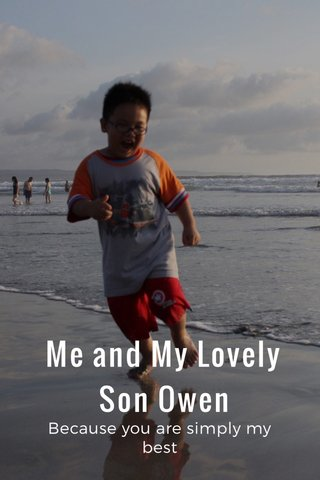 Me and My Lovely Son Owen Because you are simply my best