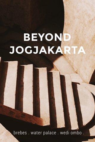 BEYOND JOGJAKARTA brebes . water palace . wedi ombo .
