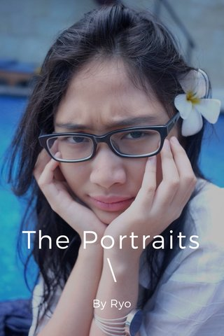 The Portraits \ By Ryo