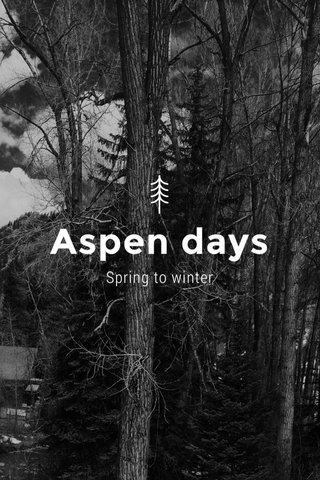 Aspen days Spring to winter