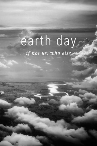 earth day if not us, who else