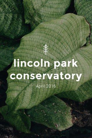lincoln park conservatory April 2016