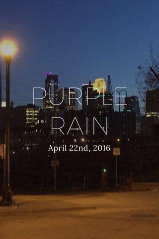 PURPLE RAIN April 22nd, 2016