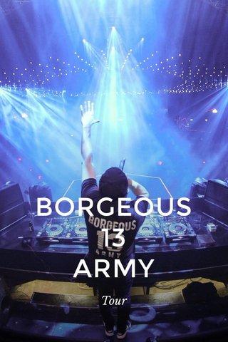 BORGEOUS 13 ARMY Tour