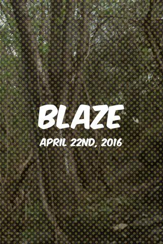 BLAZE April 22nd, 2016