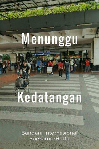 Menunggu Kedatangan Bandara Internasional Soekarno-Hatta