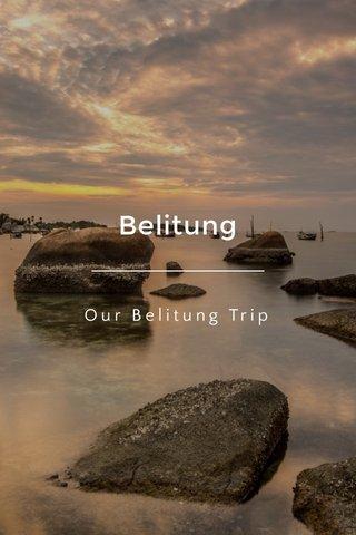 Belitung Our Belitung Trip
