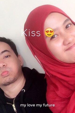Kiss 😍 my love my future