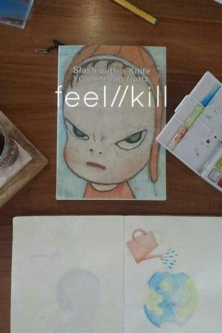 feel//kill