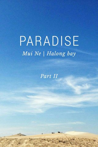 PARADISE Mui Ne | Halong bay Part II