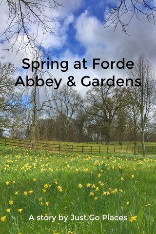 Spring at Forde Abbey & Gardens A story by Just Go Places