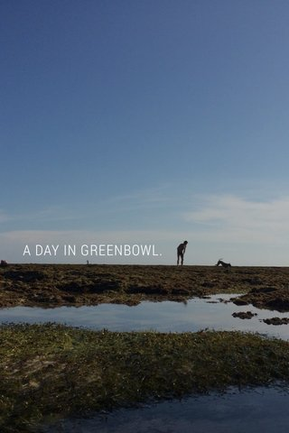 A DAY IN GREENBOWL.