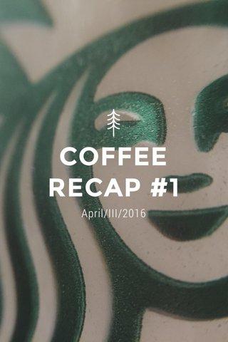 COFFEE RECAP #1 April/III/2016