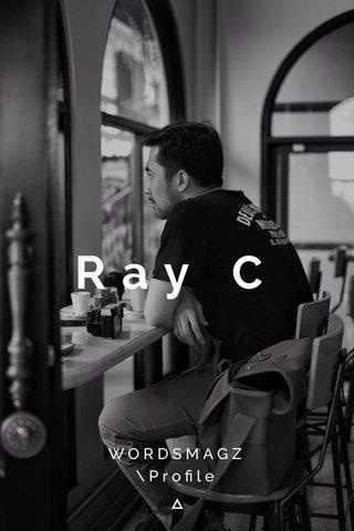 Ray C WORDSMAGZ \Profile
