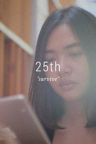 """25th """"survive"""""""